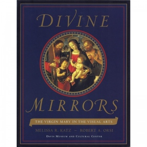 Natural Pigments Divine Mirrors: The Virgin Mary in the Visual Arts