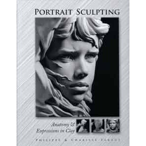 Portrait Sculpting: Anatomy & Expressions in Clay by Phillipe and Charise Faraut